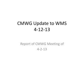 CMWG Update to WMS 4-12-13