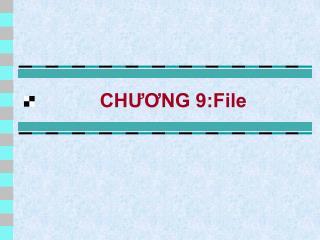 CHƯƠNG 9:File