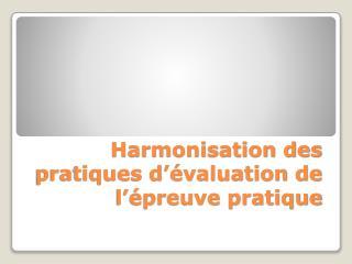 Harmonisation des pratiques d'évaluation de l'épreuve pratique