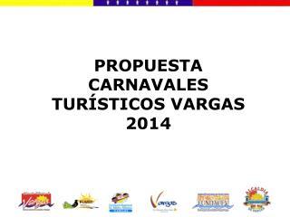 PROPUESTA CARNAVALES TURÍSTICOS VARGAS 2014