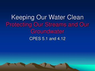 Keeping Our Water Clean Protecting Our Streams and Our Groundwater