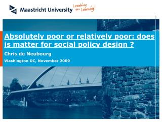 Absolutely poor or relatively poor: does is matter for social policy design ? Chris de Neubourg