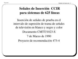Señales de Inserción  CCIR  para sistemas de 625 líneas