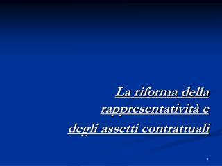 La riforma della rappresentatività e  degli assetti contrattuali