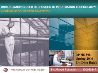 UNDERSTANDING USER RESPONSES TO INFORMATION TECHNOLOGY: A COPING MODEL OF USER ADAPTATION