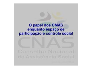 O papel dos CMAS  enquanto espaço de  participação e controle social