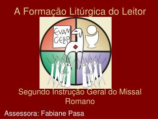 A Forma��o Lit�rgica do Leitor Segundo Instru��o Geral do Missal Romano