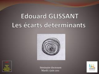 Edouard GLISSANT  Les écarts déterminants