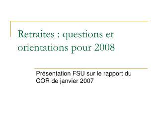 Retraites : questions et orientations pour 2008