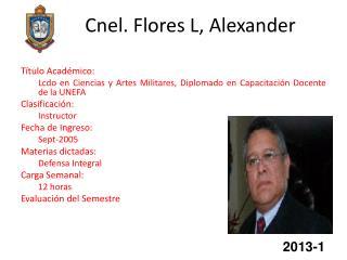 Cnel. Flores L, Alexander