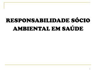 RESPONSABILIDADE S�CIO  AMBIENTAL EM SA�DE