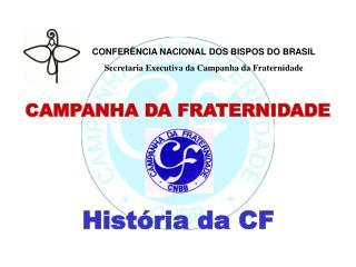 CONFER�NCIA NACIONAL DOS BISPOS DO BRASIL Secretaria Executiva da Campanha da Fraternidade