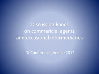 Discussion Panel o n  commericial  agents and occasional intermediaries