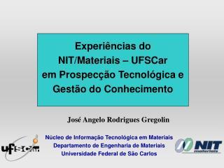 Experiências do   NIT/Materiais – UFSCar em Prospecção Tecnológica e Gestão do Conhecimento