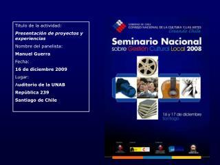 Titulo de la actividad: Presentación de proyectos y experiencias Nombre del panelista: