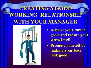 CREATING A GOOD WORKING  RELATIONSHIP WITH YOUR MANAGER