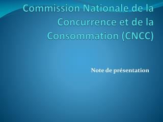 Commission  Nationale de la Concurrence et de la Consommation (CNCC)