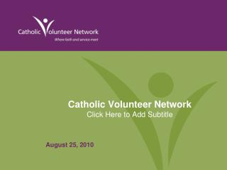 Catholic Volunteer Network  Click Here to Add Subtitle