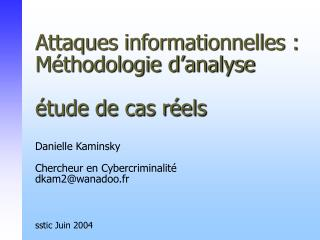 Attaques informationnelles : M thodologie d analyse   tude de cas r els   Danielle Kaminsky  Chercheur en Cybercriminali