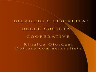 BILANCIO E FISCALITA'  DELLE SOCIETA'  COOPERATIVE Rinaldo Giordani Dottore commercialista