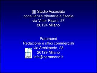 [[[[  Studio Associato consulenza tributaria e fiscale via Vittor Pisani, 27 20124 Milano Paramond