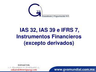 IAS 32, IAS 39 e IFRS 7, Instrumentos Financieros (excepto derivados )