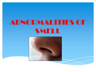 ABNORMALITIES OF SMELL