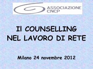 Il  COUNSELLING  NEL  LAVORO DI  RETE Milano 24 novembre 2012