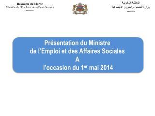Présentation du Ministre  de l'Emploi et des Affaires Sociales  A  l'occasion du 1 er  mai 2014