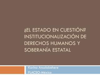 ¿El estado en cuestión? Institucionalización de derechos humanos y soberanía estatal