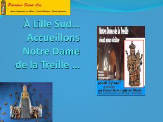 À Lille  Sud … Accueillons Notre Dame de la  Treille  …