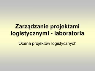 Zarz?dzanie projektami logistycznymi - laboratoria