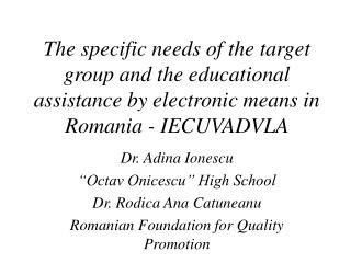 "Dr. Adina Ionescu ""Octav Onicescu"" High School Dr. Rodica Ana Catuneanu"