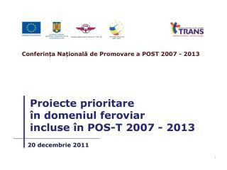 Proiecte prioritare  �n domeniul feroviar  incluse �n POS-T 2007 - 2013