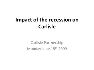 Impact of the recession on Carlisle