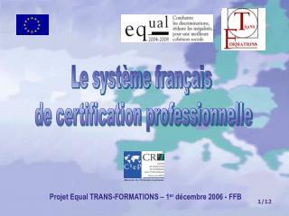 Projet Equal TRANS-FORMATIONS – 1 er  décembre 2006 - FFB