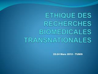 1 er  Séminaire Francophone E THIQUE  DES RECHERCHES  BIOMEDICALES  TRANSNATIONALES