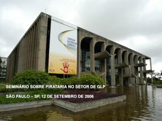 SEMINÁRIO SOBRE PIRATARIA NO SETOR DE GLP  SÃO PAULO – SP, 12 DE SETEMBRO DE 2006