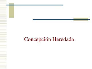 Concepción Heredada