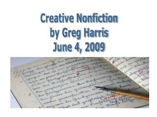 Creative Nonfiction by Greg Harris June 4, 2009
