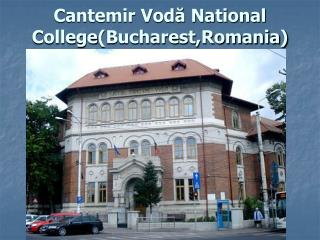 Cantemir Vodă National College (Bucharest,Romania)