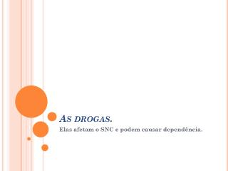 As drogas .