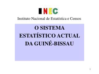O SISTEMA  ESTATÍSTICO ACTUAL  DA GUINÉ-BISSAU