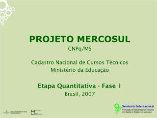 PROJETO MERCOSUL CNPq/MS Cadastro Nacional de Cursos Técnicos   Ministério da Educação