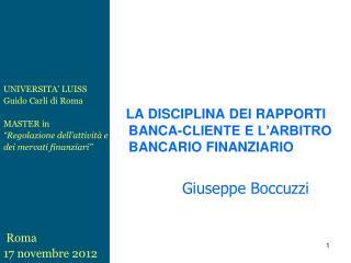 LA DISCIPLINA DEI RAPPORTI BANCA-CLIENTE E L'ARBITRO BANCARIO FINANZIARIO Giuseppe Boccuzzi