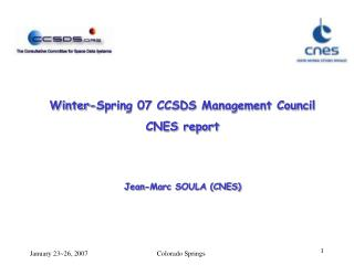 Winter-Spring 07 CCSDS Management Council   CNES report Jean-Marc SOULA (CNES)