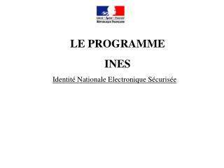 LE PROGRAMME  INES Identité Nationale Electronique Sécurisée