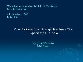 Workshop on Expanding the Role of Tourism in Poverty Reduction     24   October  2007 Nuku alofa