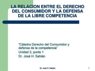 LA RELACION ENTRE EL DERECHO DEL CONSUMIDOR Y LA DEFENSA DE LA LIBRE COMPETENCIA