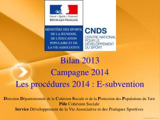 Bilan 2013 Campagne 2014 Les proc�dures 2014 : E-subvention